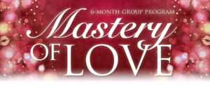 Mastery of Love 6-Month Group Program