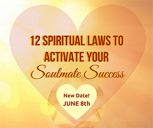 12 Spiritual Laws to Activate Your Soulmate Success